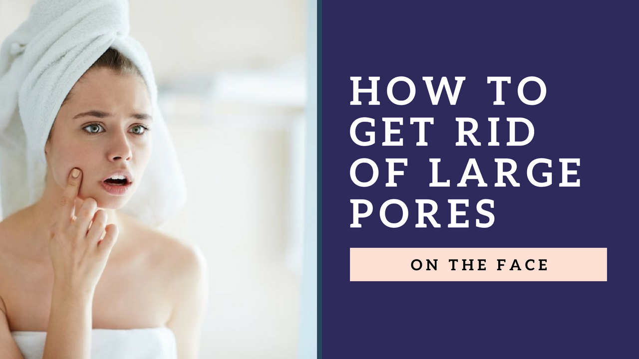 Get Rid Of Large Pores Naturally