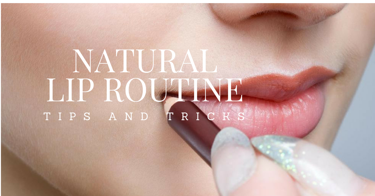 Natural lip routine tips and tricks